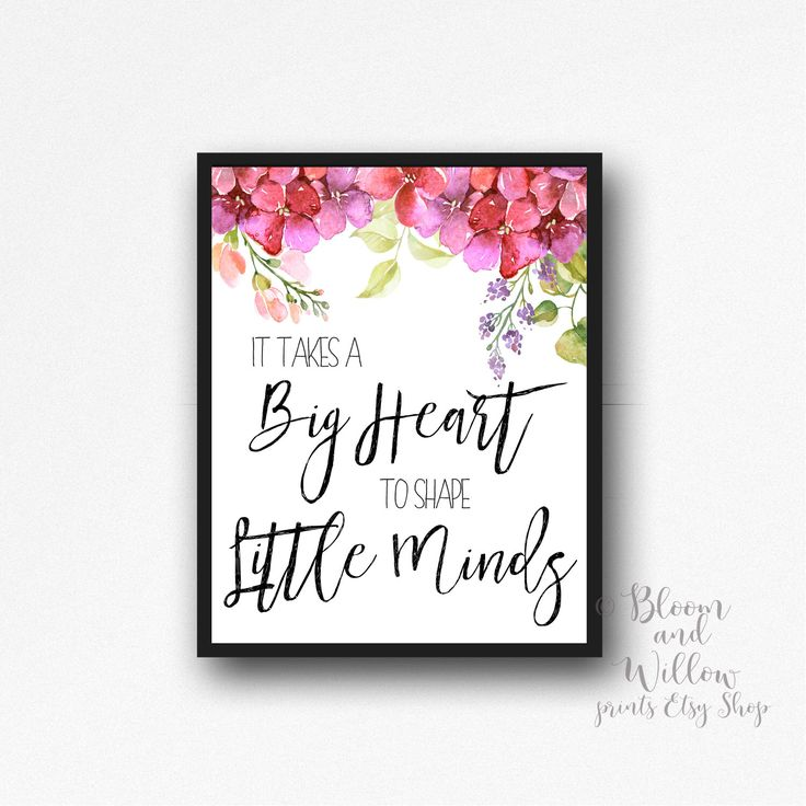 It Takes A Big Heart to Shape Little Minds Printable Wall Art Teach Homeschool Watercolor Flowers Teacher Gift Print School Classroom Decor by BloomAndWillowPrints on Etsy https://www.etsy.com/listing/464631474/it-takes-a-big-heart-to-shape-little