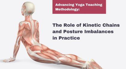 Advancing Yoga Teaching Methodology - The Role of Kinetic Chains and Posture Imbalances in Practice
