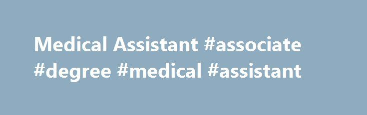 Medical Assistant #associate #degree #medical #assistant http://uk.nef2.com/medical-assistant-associate-degree-medical-assistant/  # Medical Assistant (SPECIALIZED ASSOCIATE DEGREE) If you want to be at the heart of healthcare, consider a Medical Assistant Specialized Associate Degree. Medical Assistants are in high demand because they offer a healthy mix of clinical and administrative skill under the direction of a physician. Clinical duties may include taking and recording vital signs and…