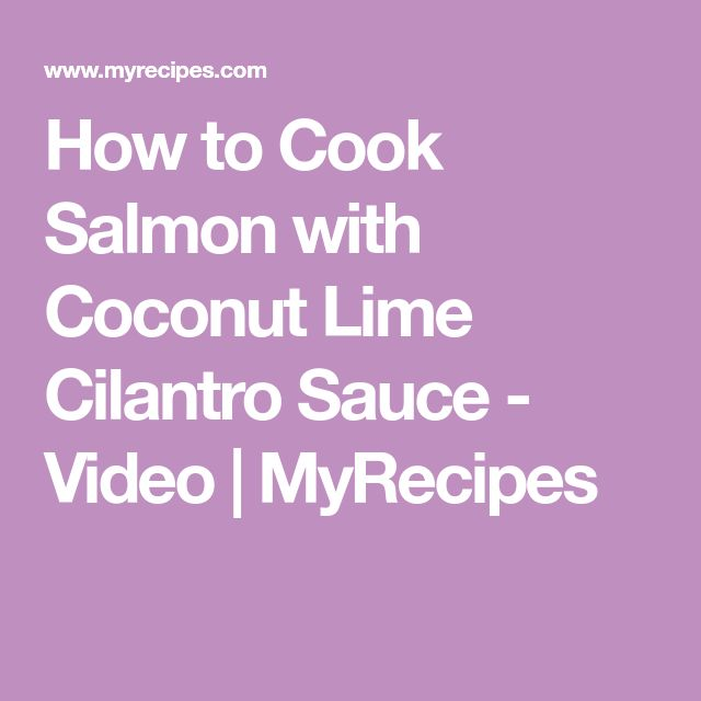 How to Cook Salmon with Coconut Lime Cilantro Sauce - Video | MyRecipes