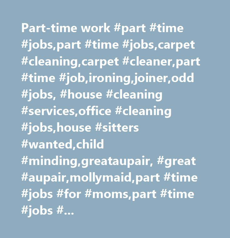 Part-time work #part #time #jobs,part #time #jobs,carpet #cleaning,carpet #cleaner,part #time #job,ironing,joiner,odd #jobs, #house #cleaning #services,office #cleaning #jobs,house #sitters #wanted,child #minding,greataupair, #great #aupair,mollymaid,part #time #jobs #for #moms,part #time #jobs #for #mums,house #sitting #jobs #uk, #music #tutor,housekeeping #services,house #sitting #services,home #cleaning #service…