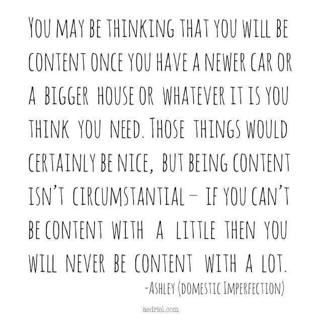 If you can't be content with a little, you'll never be content with a lot. Post on living with less.