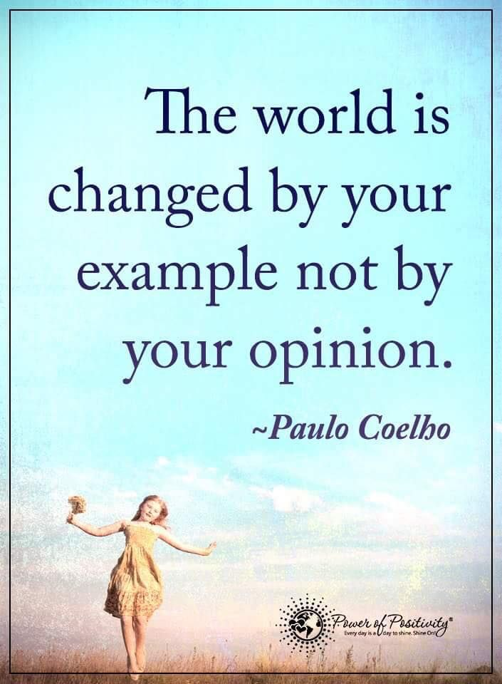 The world is changed by your example not by your opinion. - Paulo Coelho #powerofpositivity #positivewords #positivethinking #inspirationalquote #motivationalquotes #quotes