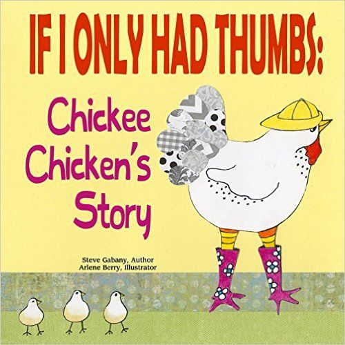 If I Only Had Thumbs: Chickee Chicken's Story - Kindle edition by Steve Gabany, Arlene Berry. Children Kindle eBooks @ Amazon.com.