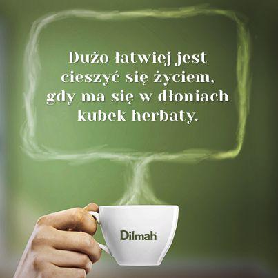 Dużo łatwiej jest cieszyć się życiem, gdy ma się w dłoniach kubek herbaty.