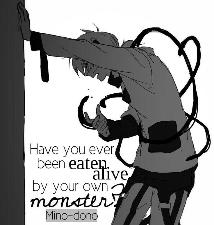 have you ever been eaten alive by your own monster? #anime #quote