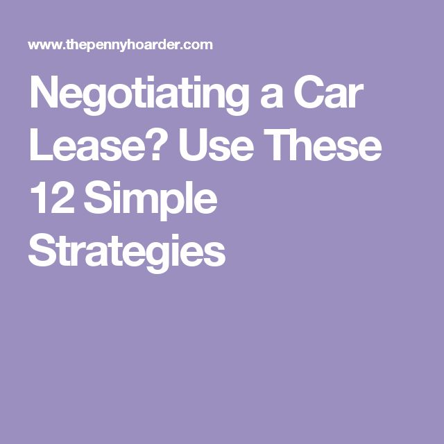 Negotiating a Car Lease? Use These 12 Simple Strategies