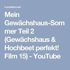 Mein Gewächshaus-Sommer Teil 2 (Gewächshaus & Hochbeet perfekt! Film 15) - YouTube