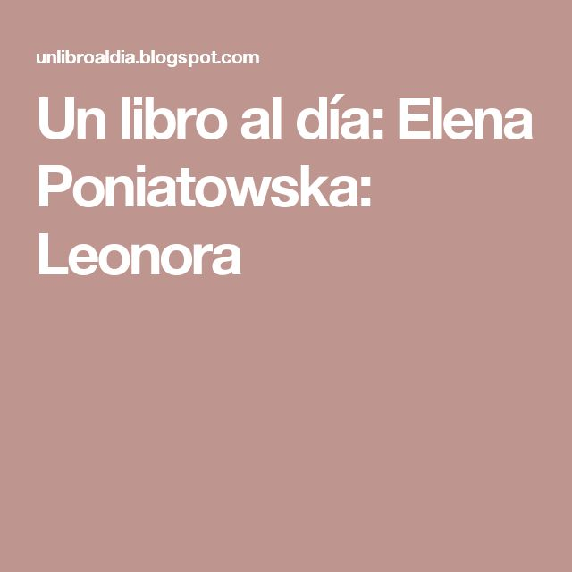 Un libro al día: Elena Poniatowska: Leonora