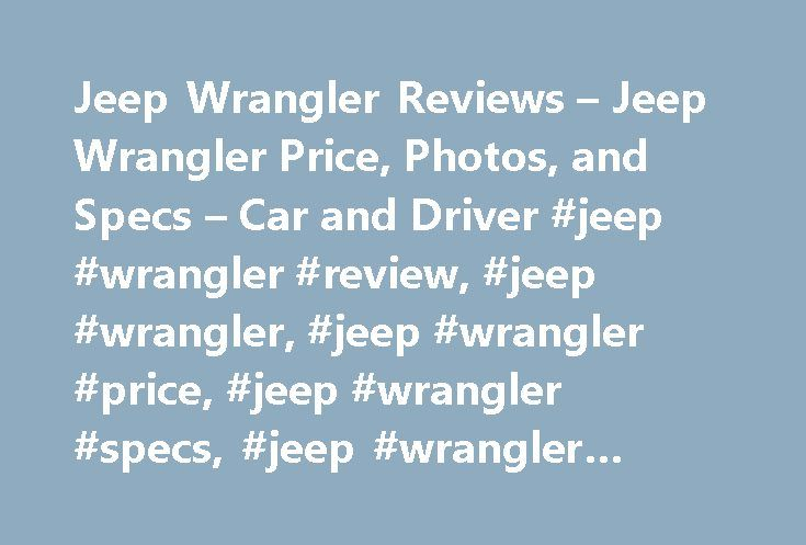 Jeep Wrangler Reviews – Jeep Wrangler Price, Photos, and Specs – Car and Driver #jeep #wrangler #review, #jeep #wrangler, #jeep #wrangler #price, #jeep #wrangler #specs, #jeep #wrangler #photos http://kansas.nef2.com/jeep-wrangler-reviews-jeep-wrangler-price-photos-and-specs-car-and-driver-jeep-wrangler-review-jeep-wrangler-jeep-wrangler-price-jeep-wrangler-specs-jeep-wrangler-photos/  # Jeep Wrangler Jeep Wrangler Large Sarge in charge. 2017 Jeep Wrangler Jeep Wrangler 2017 3.0 1.0 5.0 Few…