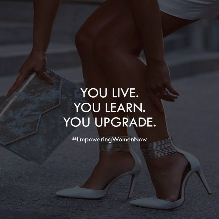 Smart women understand that mistakes will be made, lessons will be learned and upgrades will be made. #EmpoweringWomenNow