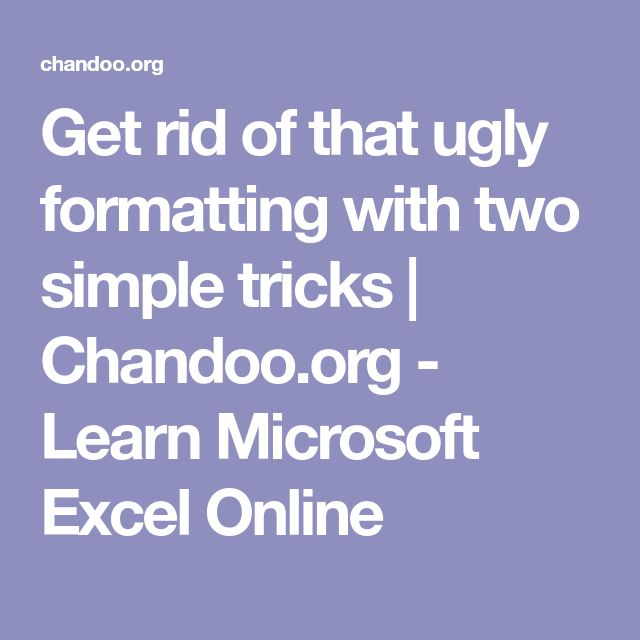 Get rid of that ugly formatting with two simple tricks | Chandoo.org - Learn Microsoft Excel Online