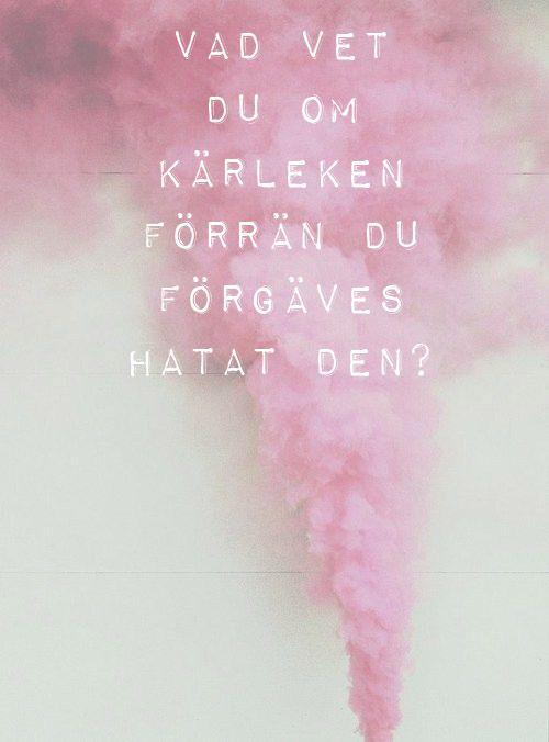 Vad vet du om kärleken förrän du förgäves hatat den? Håkan Hellström.