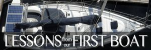 Lessons from our first cruising boat. What we did right, what we would never do again. How to buy a boat. Which boat to buy? What we learned from our first boat.