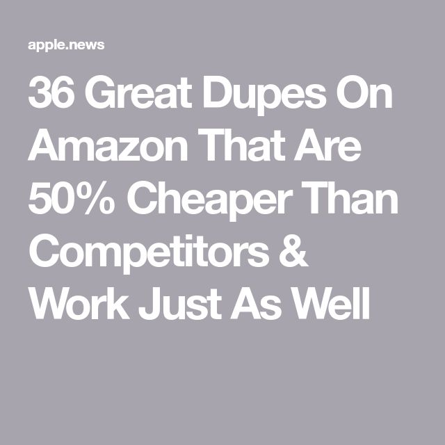36 Great Dupes On Amazon That Are 50% Cheaper Than Competitors & Work Just As Well — Elite Daily