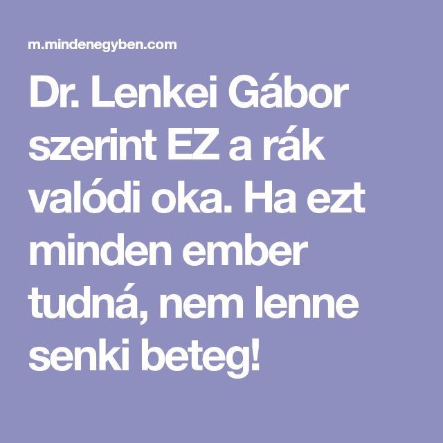 Dr. Lenkei Gábor szerint EZ a rák valódi oka. Ha ezt minden ember tudná, nem lenne senki beteg!