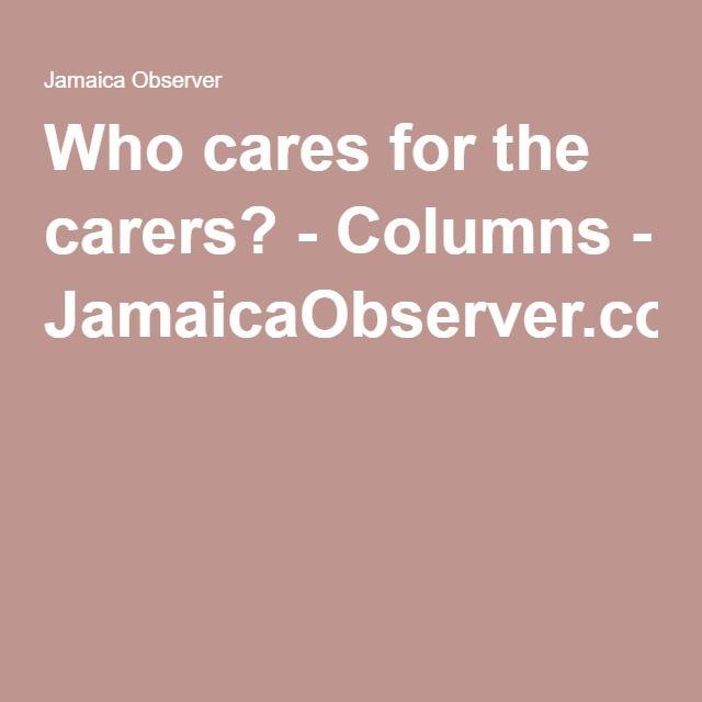 Who cares for the carers? - Columns - JamaicaObserver com | Child
