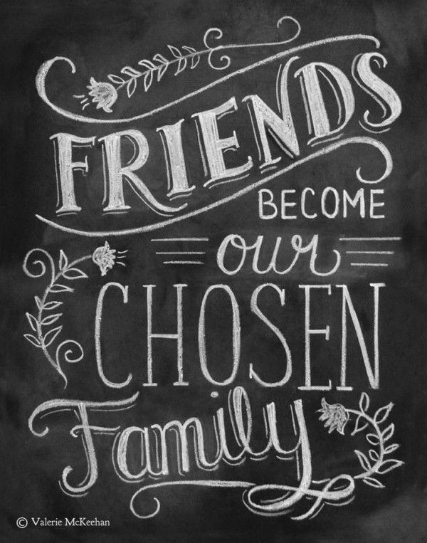 Friends become our chosen family. Upliked by traditionalquotes