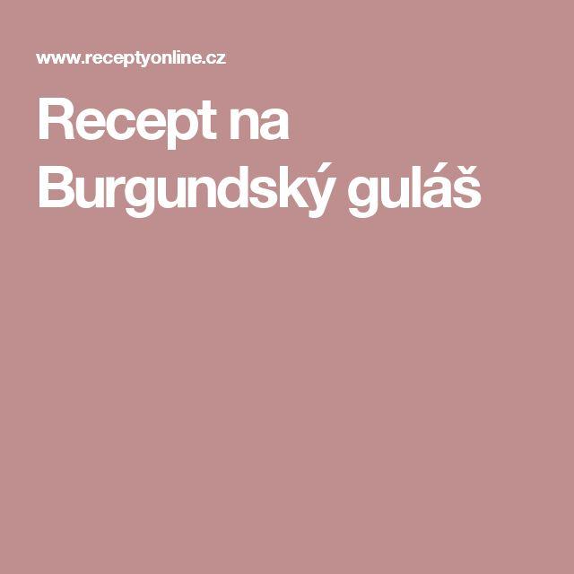 Recept na Burgundský guláš