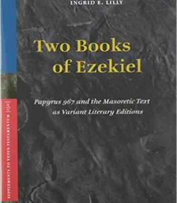 Two Books Of Ezekiel: Papyrus 967 And The Masoretic Text As Variant Literary Editions PDF