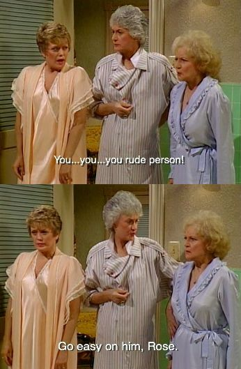 golden girls. Oh, Rose. ♥