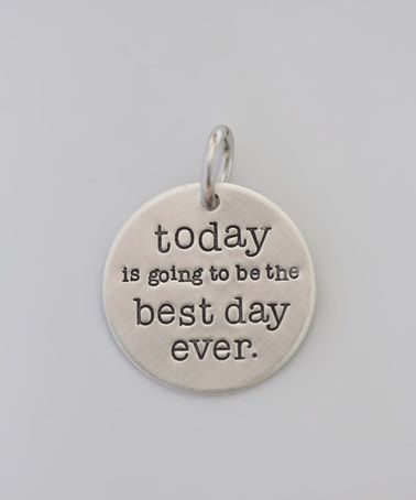 Loving this Sterling Silver 'Today Is Going To Be The Best Day Ever' Charm on #zulily! #zulilyfinds