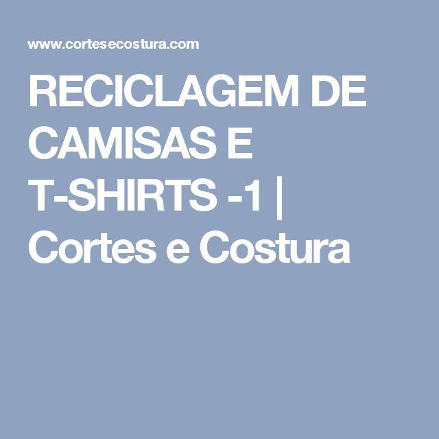 RECICLAGEM DE CAMISAS E T-SHIRTS -1 | Cortes e Costura
