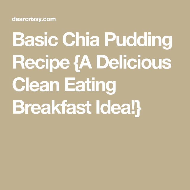 Basic Chia Pudding Recipe {A Delicious Clean Eating Breakfast Idea!}