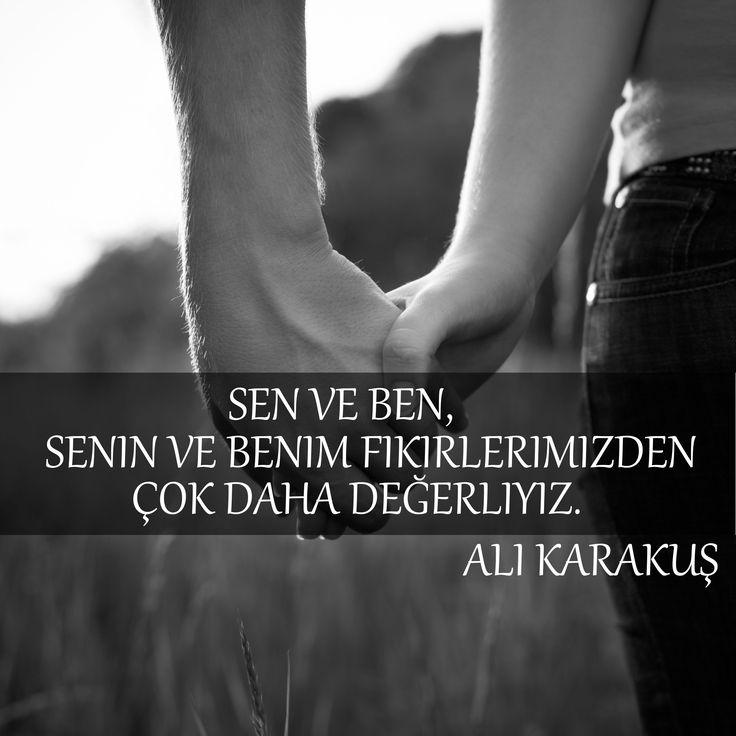 'Sen ve ben, senin ve benim fikirlerimizden çok daha değerliyiz.' Ali Karakuş
