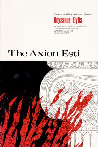 "The Axion Esti  by Odysseus Elytis, 4.58  ·   rating   The Axion Esti is the work on which Elytis's reputation rests, and which almost certainly won him the Nobel Prize.""--New York Review of Books"