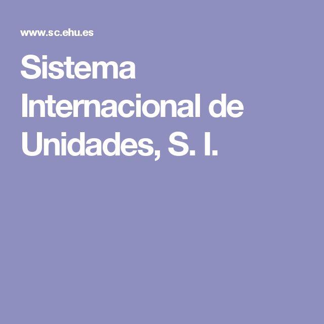 Sistema Internacional de Unidades, S. I.