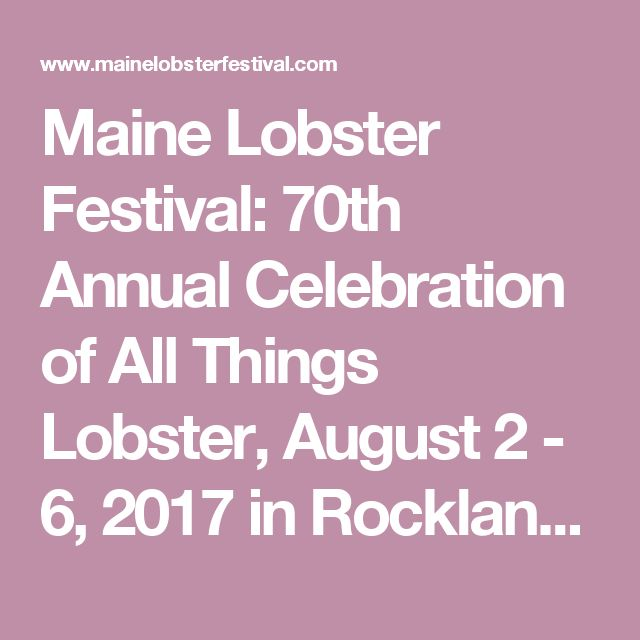 Maine Lobster Festival: 70th Annual Celebration of All Things Lobster, August 2 - 6, 2017 in Rockland, Maine