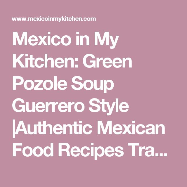 Mexico in My Kitchen: Green Pozole Soup Guerrero Style       |Authentic Mexican Food Recipes Traditional Blog