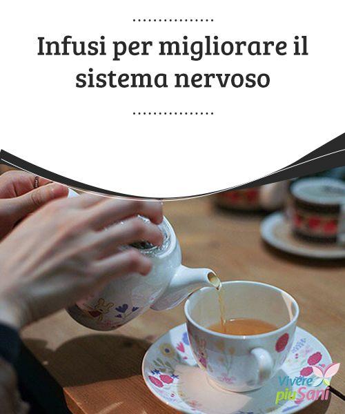 Infusi per #migliorare il sistema nervoso   #Piante medicinali per prendersi cura del #sistema nervoso e vivere più #rilassati