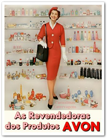 """Caríssimas Catrevagens...: AVON CHAMA ! Quem viveu nos anos 1950/60/70 há de se lembrar desses reclames... Onde sempre se via uma revendedora de produtos da Avon tocando a campainha de uma casa. E foi assim, de porta em porta, e com o slogan: """"Avon Chama"""", que se consolidou no mundo inteiro, o sistema de vendas diretas no setor de cosméticos."""