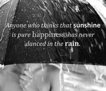 so maybe not sunshine.. but cool quote anyway :): Fun Recipes, Inspiration, Quotes, Wisdom, Truths, Sunshine, Living, Dance, Rain