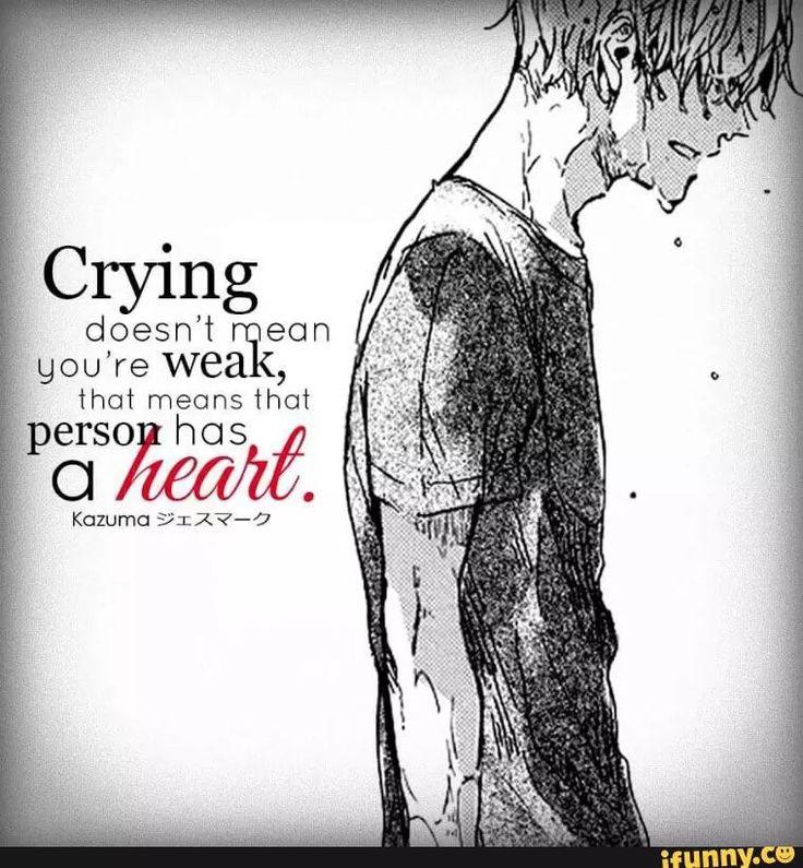 Pleurer ne signifie pas que tu es faible, ça signifie que cette personne a un coeur. - Citation