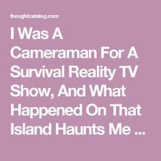 I Was A Cameraman For A Survival Reality TV Show, And What Happened On That Island Haunts Me To This Day   Thought Catalog