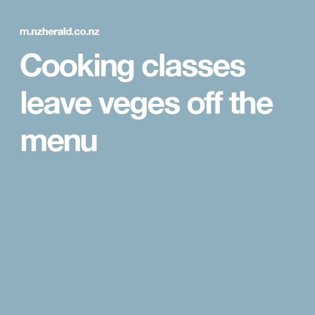 Cooking classes leave veges off the menu