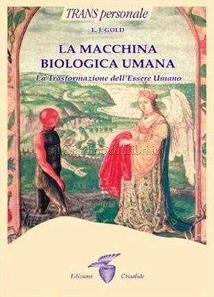 LA MACCHINA BIOLOGICA UMANA COME APPARATO DI TRASFORMAZIONE by E. J. Gold http://www.macrolibrarsi.it/libri/__la_macchina_biologica_umana.php?pn=166