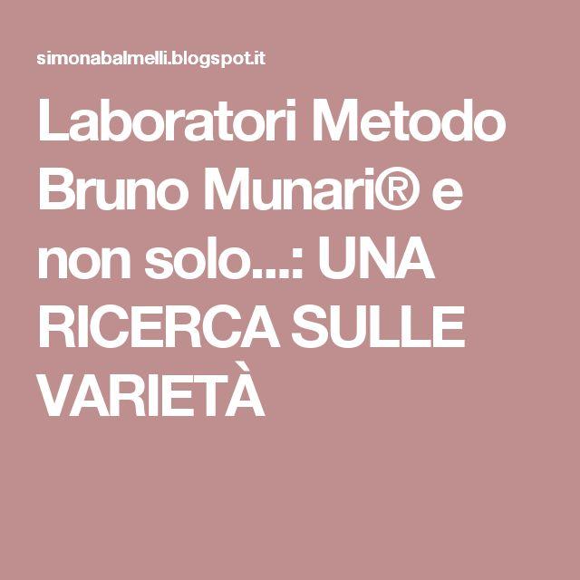 Laboratori Metodo Bruno Munari® e non solo...: UNA RICERCA SULLE VARIETÀ