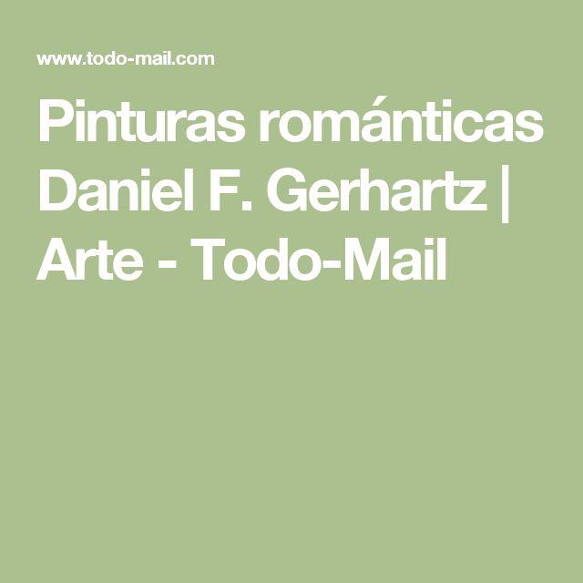 Pinturas románticas Daniel F. Gerhartz   Arte - Todo-Mail