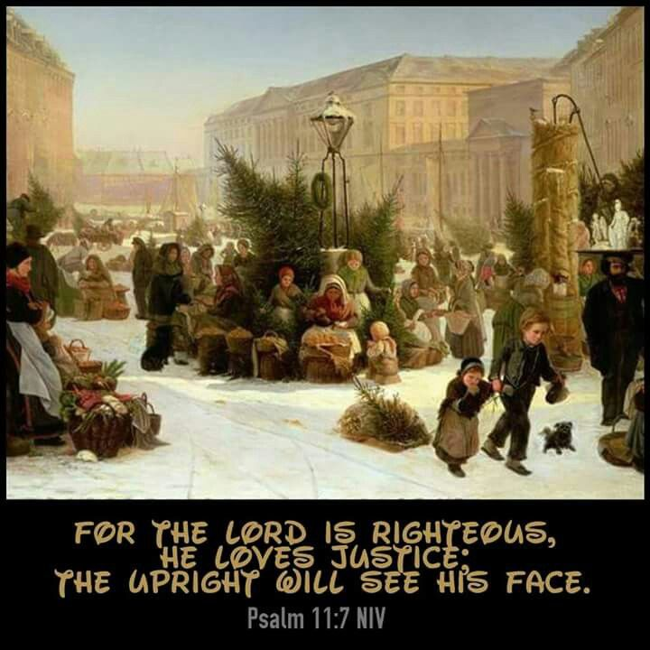 Psalm 11:7 NIV  For the Lord is righteous, he loves justice; the upright will see his face.