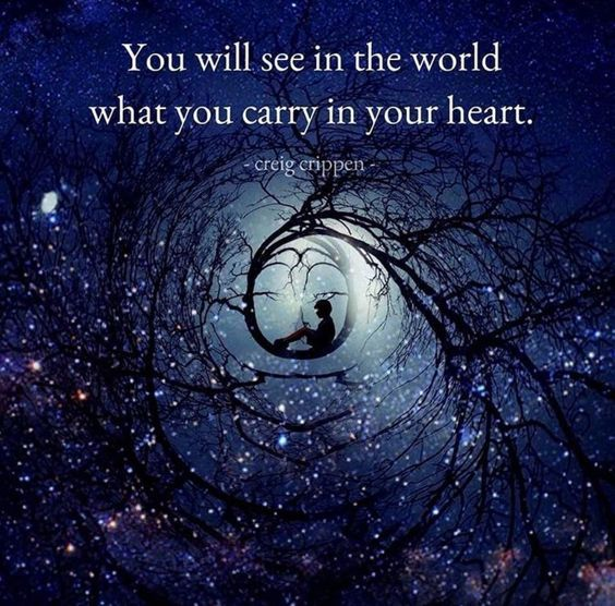 You see in the world what you carry in your heart...if it's lack of worth, you'll find people & situations that show your lack of worth. If it's unconditional love & self vale, you'll find exactly that reflected back at you.