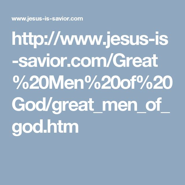 """—Great Men of God—  Jeremiah 5:5a, """"I will get me unto the great men, and will speak unto them;  for they have known the way of the LORD...."""""""