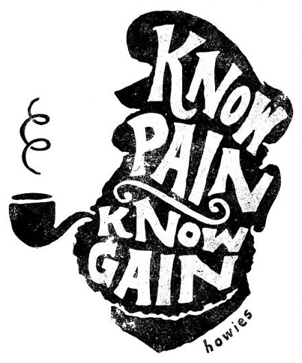 Know pain, know gain. http://www.imcites.com/imcites/27 imcite quote lettering typography design inspiration