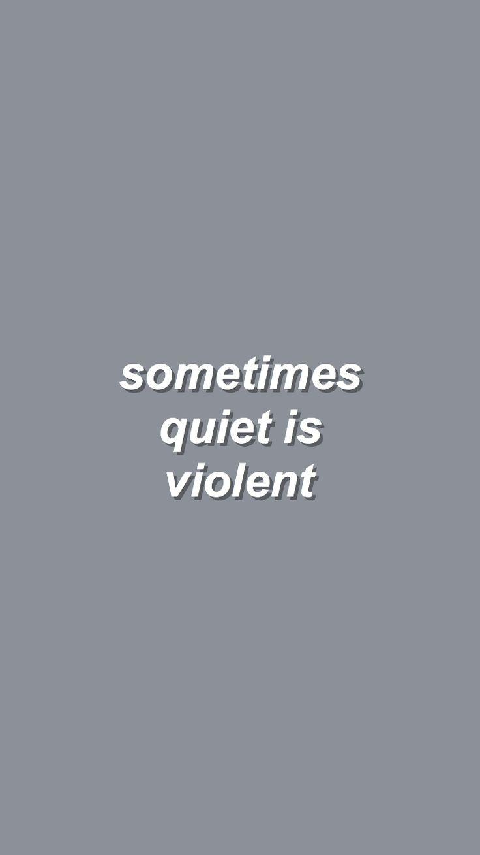 Sometimes quiet is violent. Communication is key.