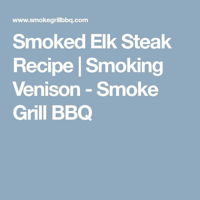 Smoked Elk Steak Recipe | Smoking Venison - Smoke Grill BBQ
