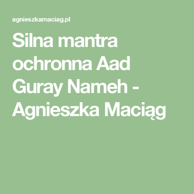 Silna mantra ochronna Aad Guray Nameh - Agnieszka Maciąg