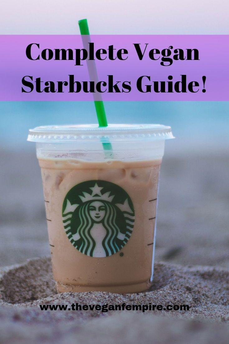 Vegan At Starbucks Complete Guide Learn All Of Starbucks Vegan Foods Starbucks Vegan Drink Vegan Starbucks Dairy Free Starbucks Drinks Vegan Starbucks Drinks